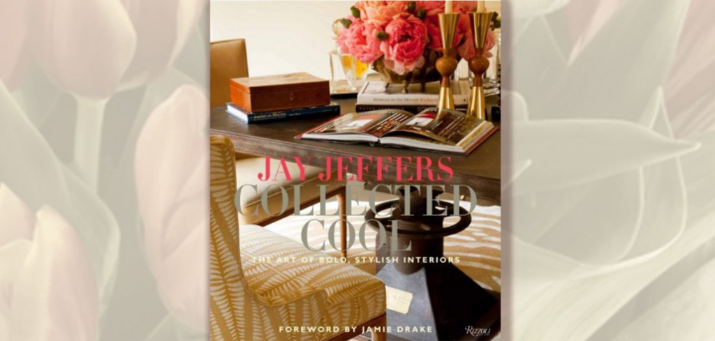 Feeling inspired? Check out Jay's debut book, Jay Jeffers: Collected Cool.